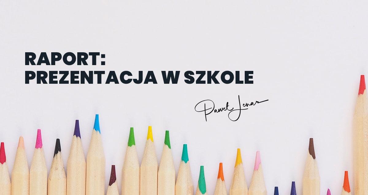 Raport  prezentacja w szkole facebook - Paweł Lenar Blog