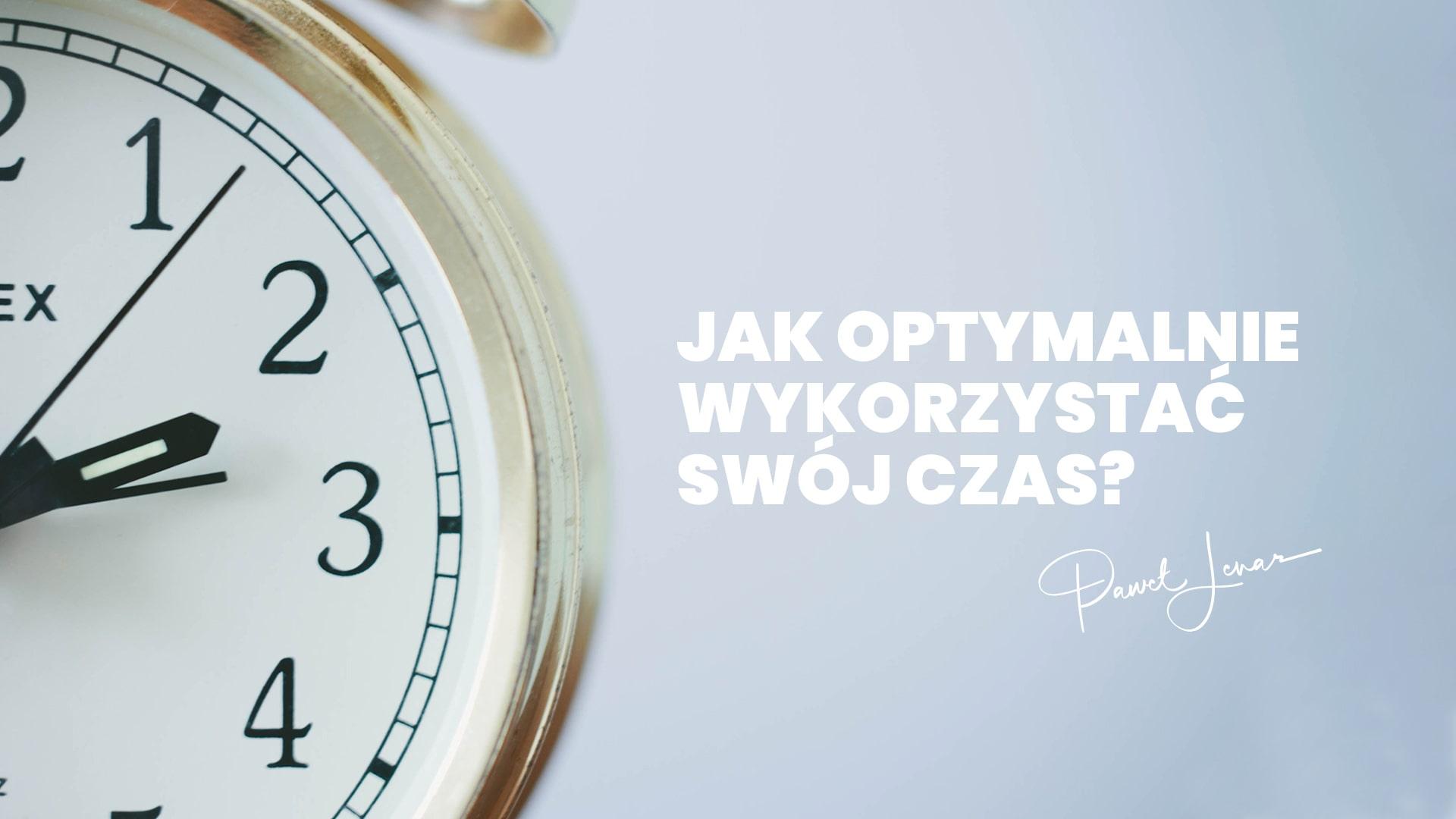 Jak optymalnie wykorzystać swój czas - Paweł Lenar Blog