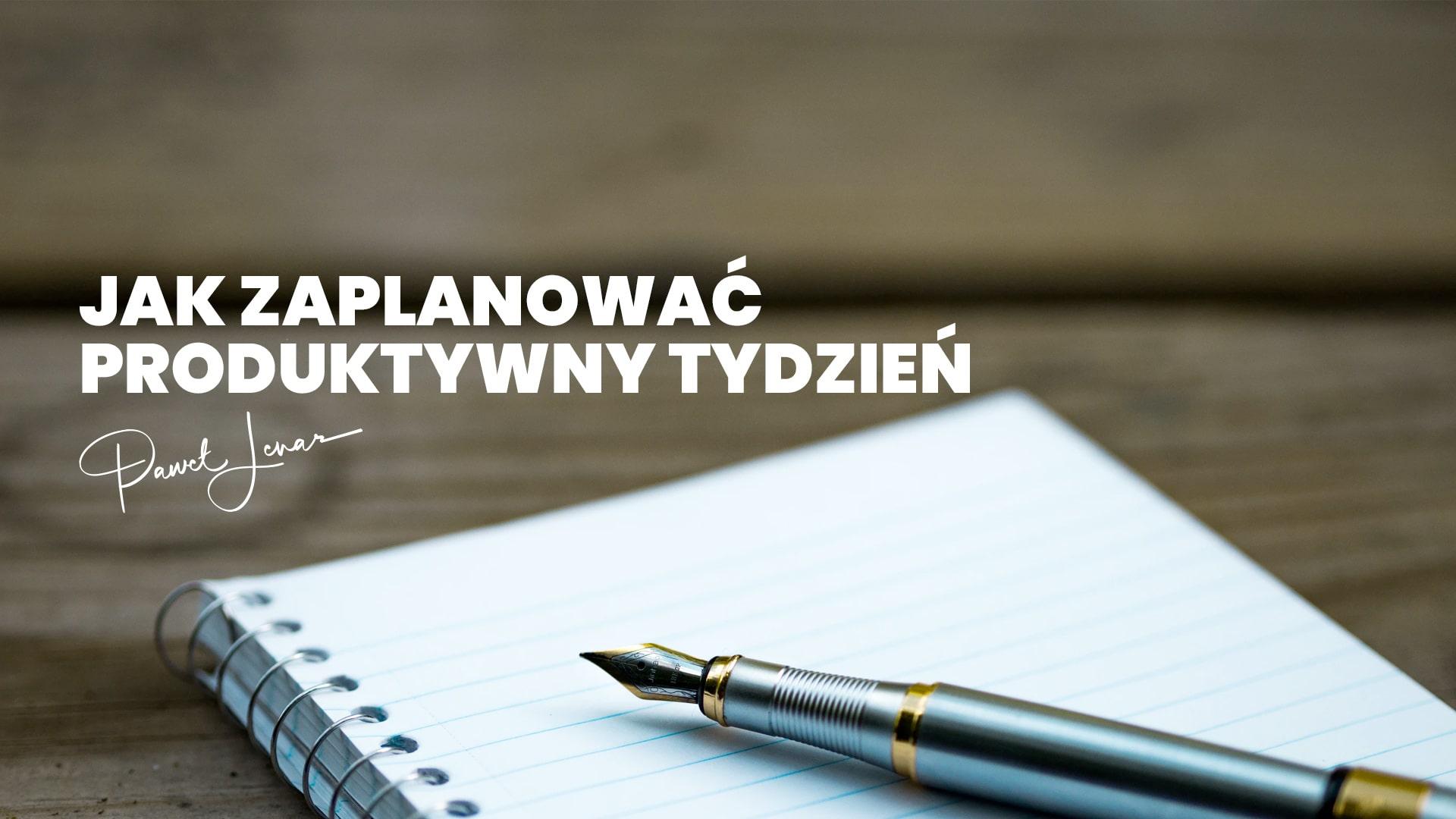 Jak zaplanować produktywny tydzień - Paweł Lenar Blog