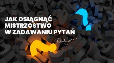 Jak osiągnąć mistrzostwo w zadawaniu pytań - Paweł Lenar Blog