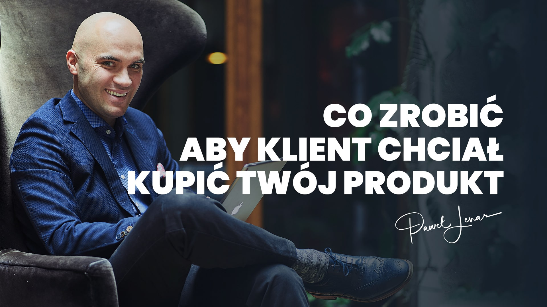 Co zrobić aby klient chciał kupić Twój produkt - Paweł Lenar Blog