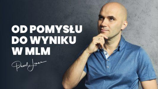 Od pomysłu do wyniku w network marketingu - Paweł Lenar Blog