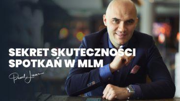 Sekret skuteczności spotkań w MLM - Paweł Lenar Blog