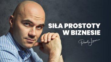Sila prostoty w biznesie - Paweł Lenar Blog