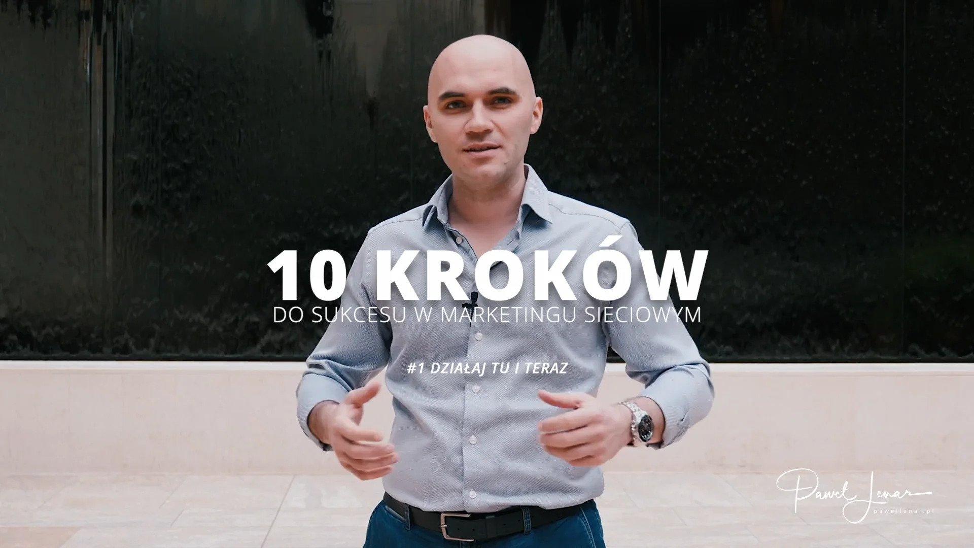10 krokow 1 dzialaj tu i teraz - Paweł Lenar Blog